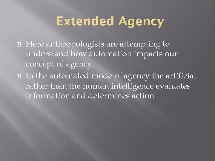 Extended Agency Here anthropologists are attempting to understand how automation impacts our concept of