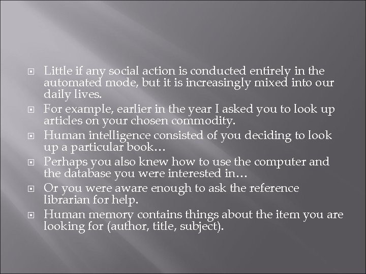 Little if any social action is conducted entirely in the automated mode, but