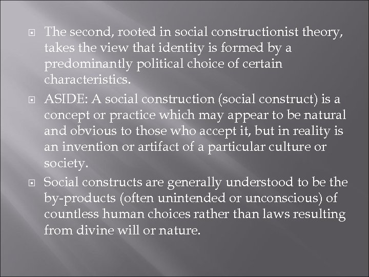 The second, rooted in social constructionist theory, takes the view that identity is