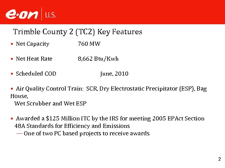 Trimble County 2 (TC 2) Key Features • Net Capacity 760 MW • Net