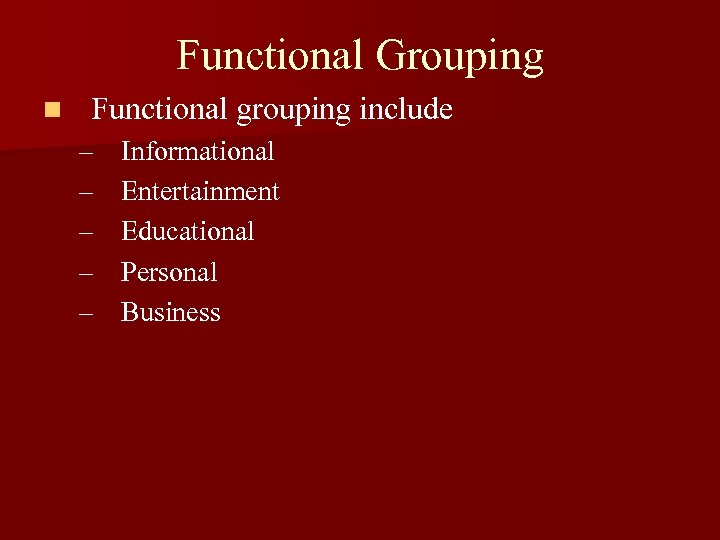 Functional Grouping n Functional grouping include – – – Informational Entertainment Educational Personal Business