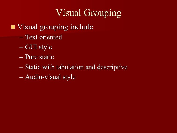 Visual Grouping n Visual grouping include – Text oriented – GUI style – Pure
