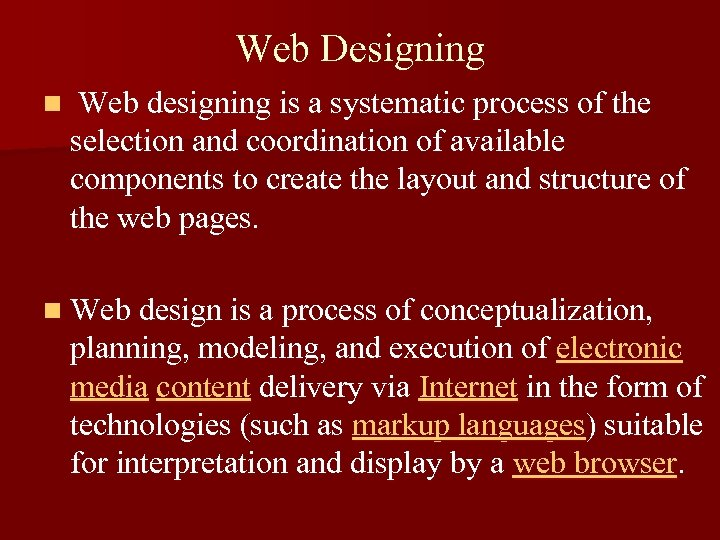 Web Designing n Web designing is a systematic process of the selection and coordination