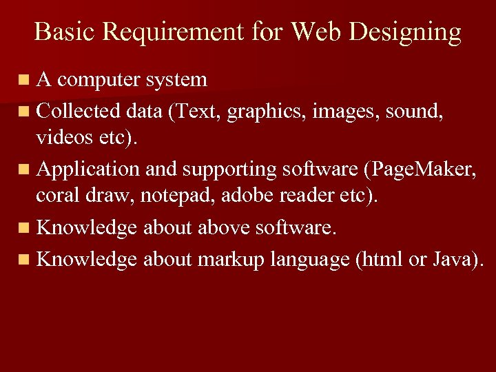 Basic Requirement for Web Designing n A computer system n Collected data (Text, graphics,