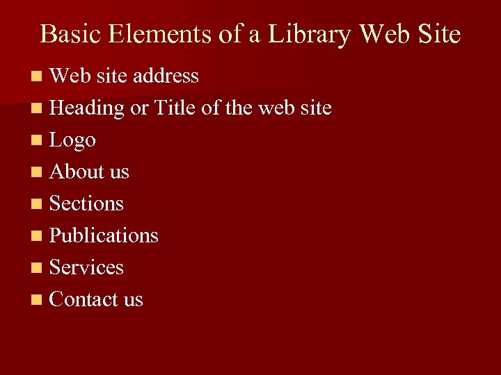 Basic Elements of a Library Web Site n Web site address n Heading or