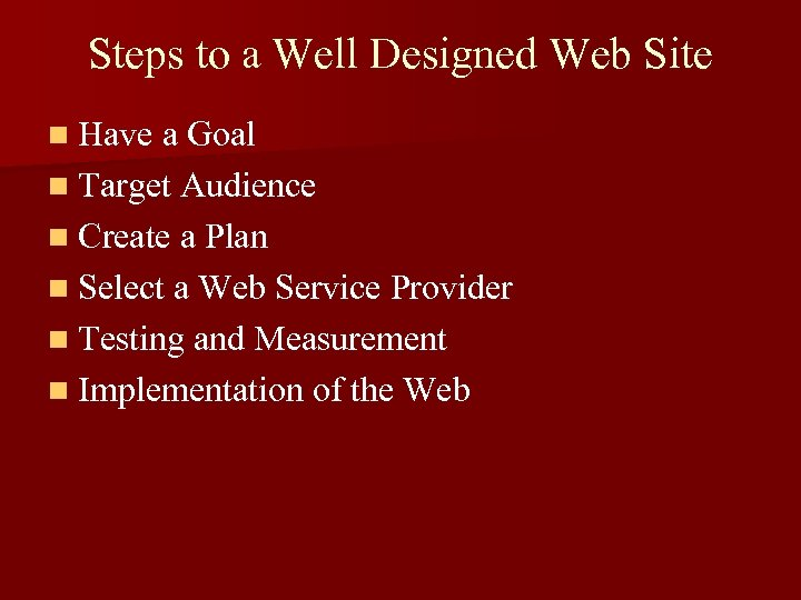 Steps to a Well Designed Web Site n Have a Goal n Target Audience