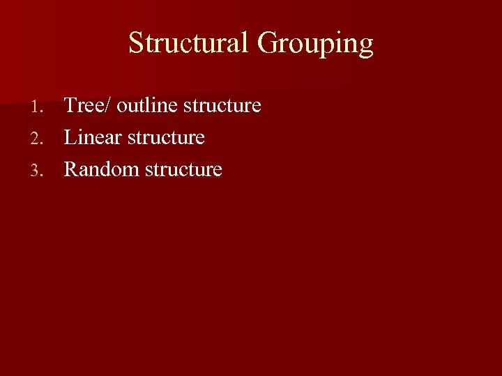 Structural Grouping Tree/ outline structure 2. Linear structure 3. Random structure 1.