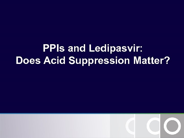 PPIs and Ledipasvir: Does Acid Suppression Matter?