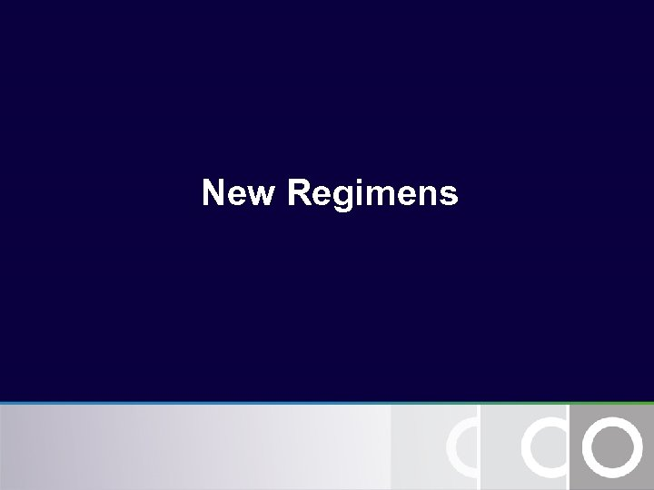 New Regimens