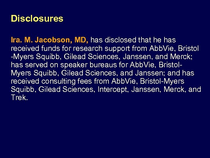 Disclosures Ira. M. Jacobson, MD, has disclosed that he has received funds for research