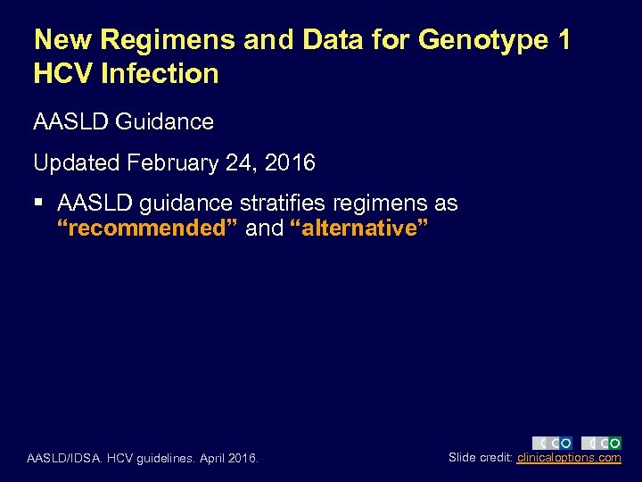 New Regimens and Data for Genotype 1 HCV Infection AASLD Guidance Updated February 24,