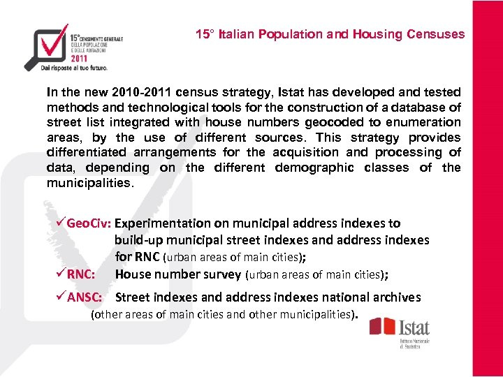 15° Italian Population and Housing Censuses In the new 2010 -2011 census strategy, Istat