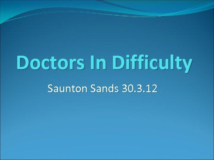 Doctors In Difficulty Saunton Sands 30. 3. 12