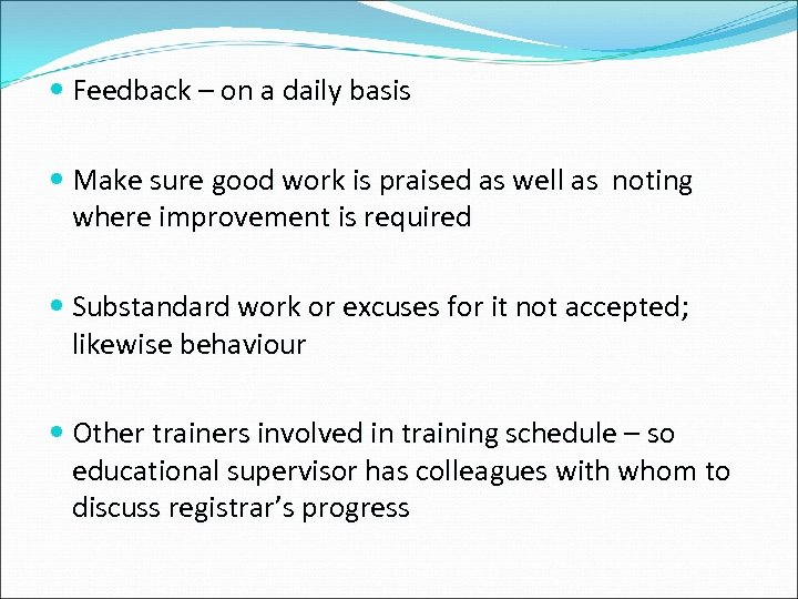 Feedback – on a daily basis Make sure good work is praised as