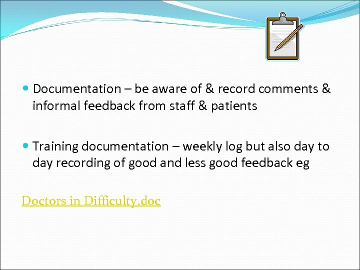 Documentation – be aware of & record comments & informal feedback from staff