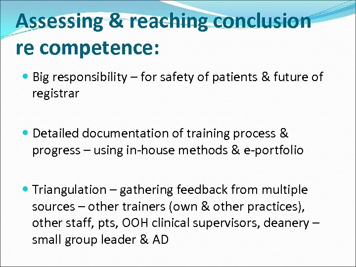 Assessing & reaching conclusion re competence: Big responsibility – for safety of patients &