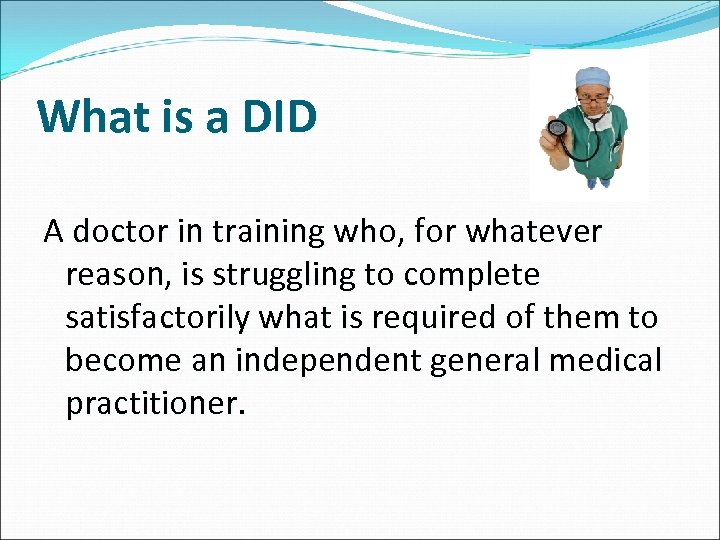 What is a DID A doctor in training who, for whatever reason, is struggling