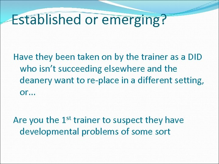 Established or emerging? Have they been taken on by the trainer as a DID