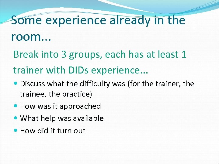 Some experience already in the room. . . Break into 3 groups, each has