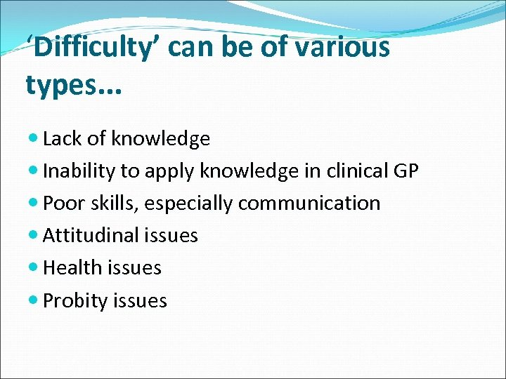 'Difficulty' can be of various types. . . Lack of knowledge Inability to apply