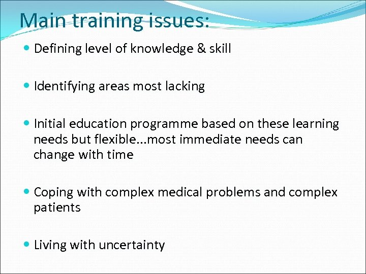 Main training issues: Defining level of knowledge & skill Identifying areas most lacking Initial
