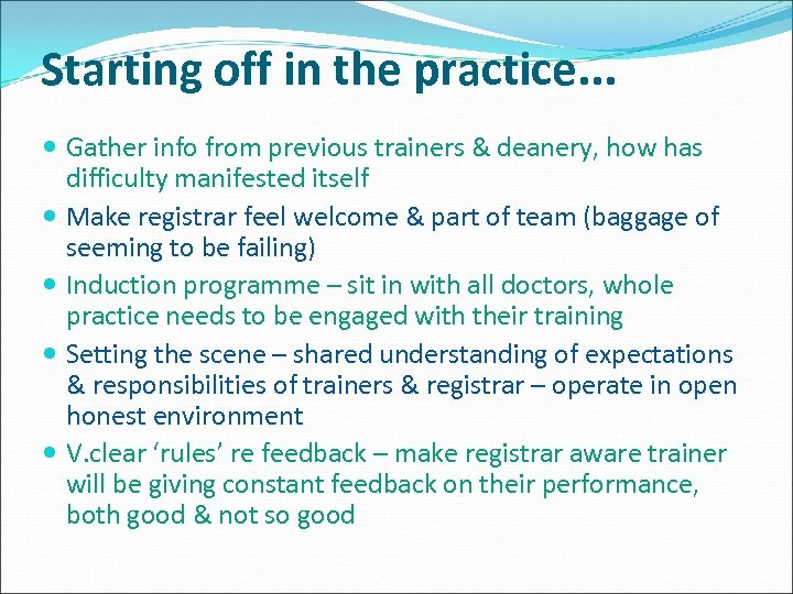 Starting off in the practice. . . Gather info from previous trainers & deanery,