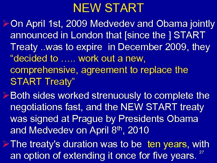 NEW START Ø On April 1 st, 2009 Medvedev and Obama jointly announced in