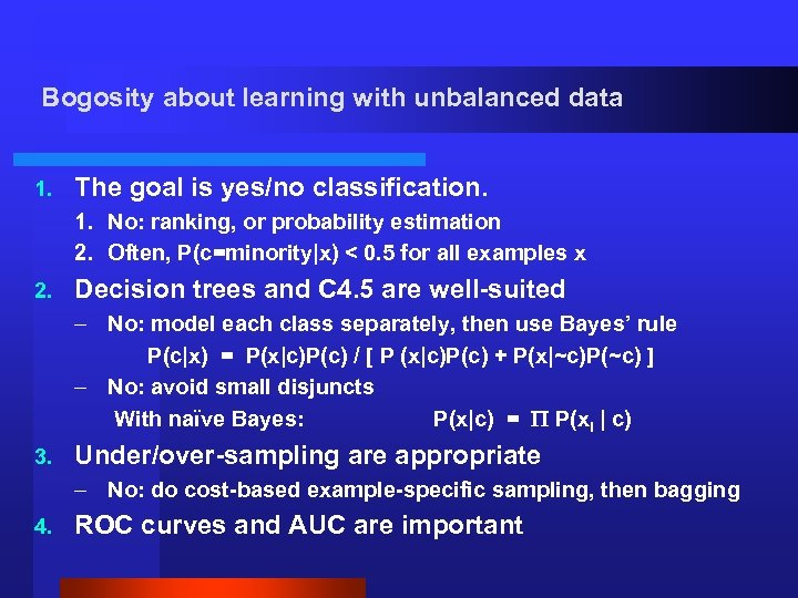 Bogosity about learning with unbalanced data 1. The goal is yes/no classification. 1. No: