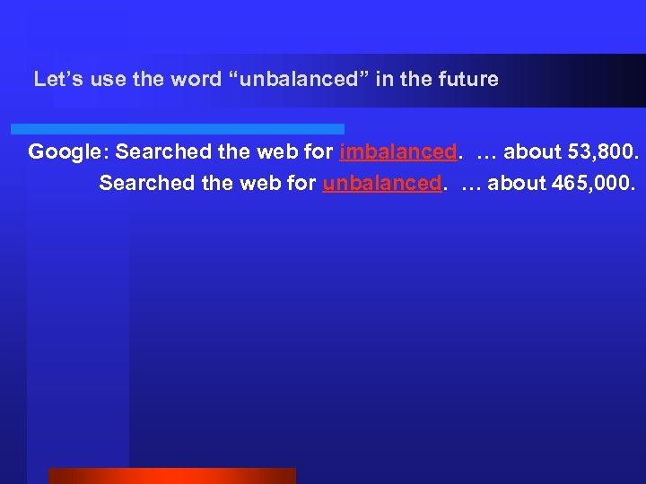 "Let's use the word ""unbalanced"" in the future Google: Searched the web for imbalanced."