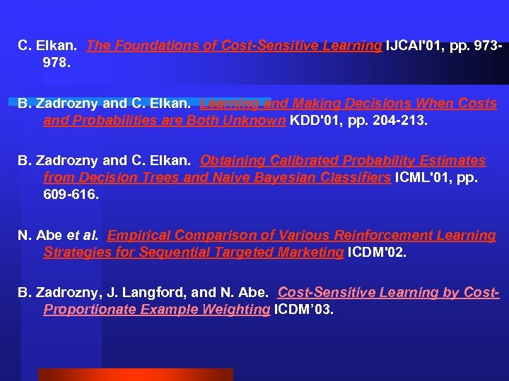 C. Elkan. The Foundations of Cost-Sensitive Learning IJCAI'01, pp. 973978. B. Zadrozny and C.