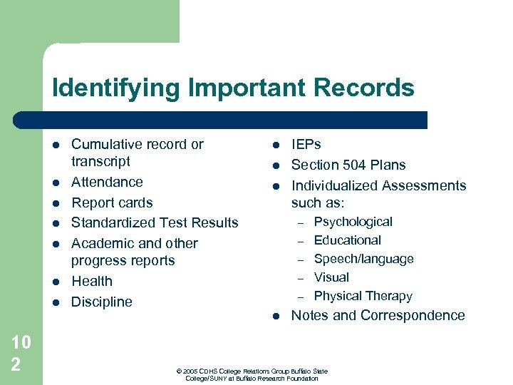Identifying Important Records l l l l Cumulative record or transcript Attendance Report cards