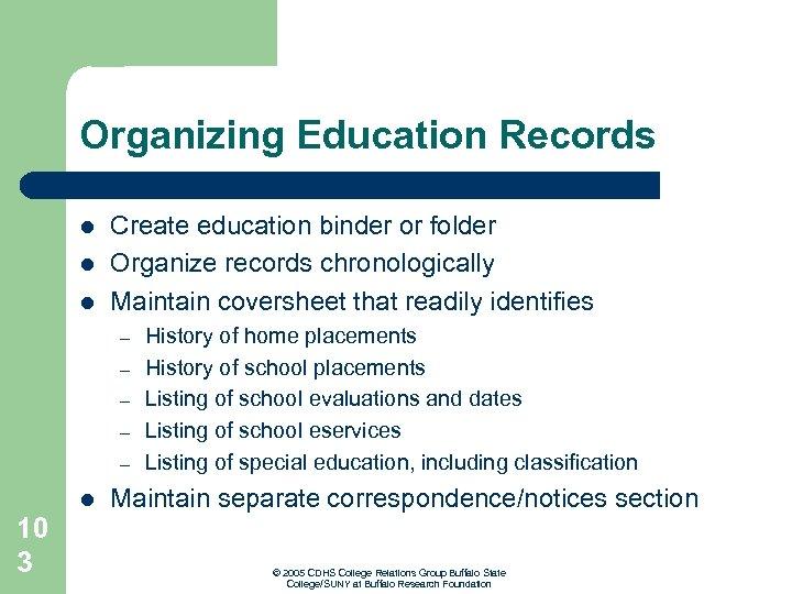 Organizing Education Records l l l Create education binder or folder Organize records chronologically