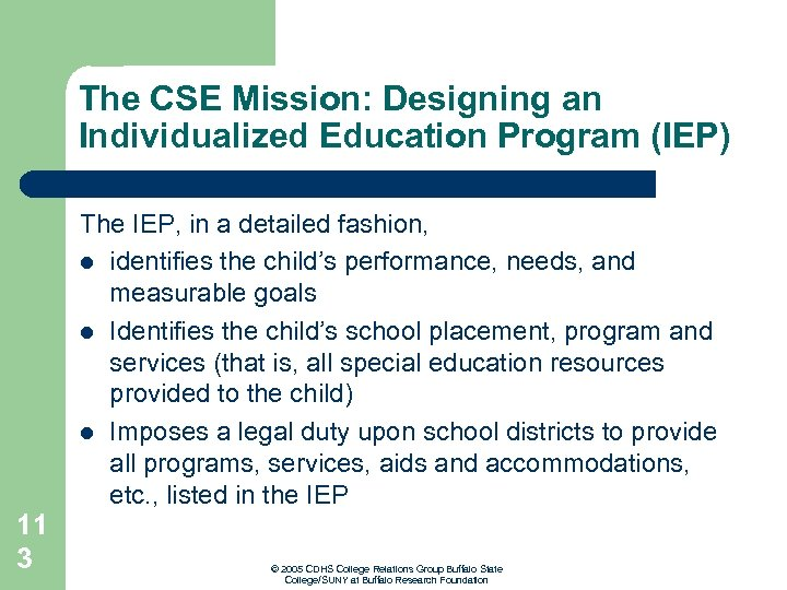 The CSE Mission: Designing an Individualized Education Program (IEP) The IEP, in a detailed