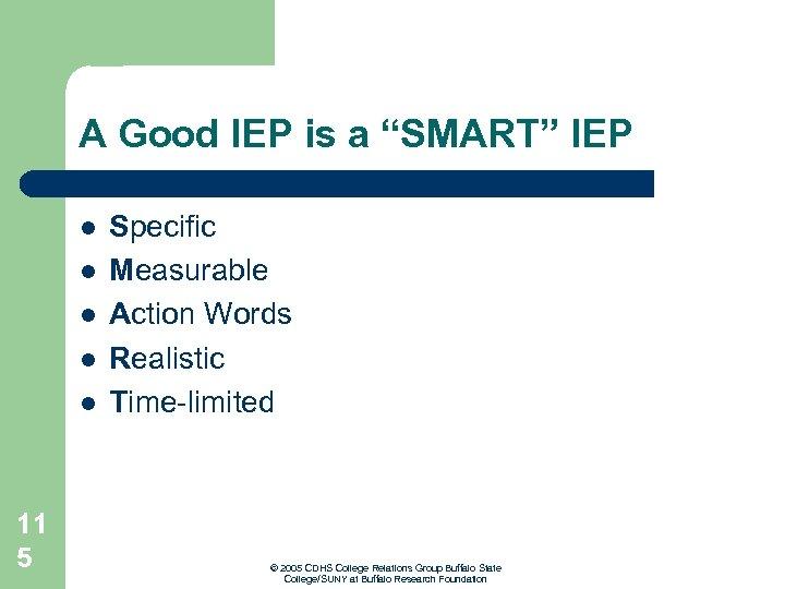 """A Good IEP is a """"SMART"""" IEP l l l 11 5 Specific Measurable"""
