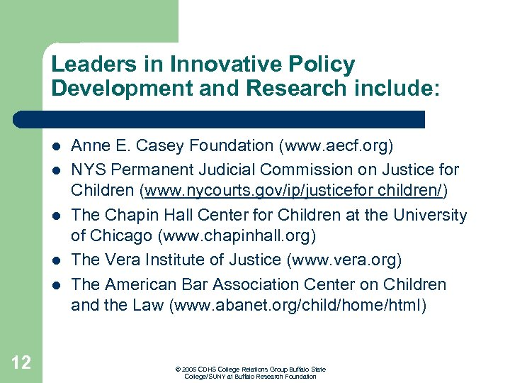 Leaders in Innovative Policy Development and Research include: l l l 12 Anne E.