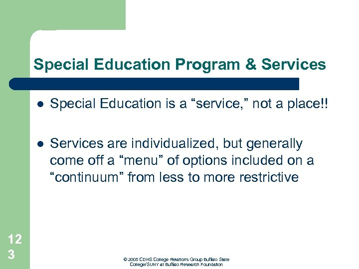 "Special Education Program & Services l l 12 3 Special Education is a ""service,"