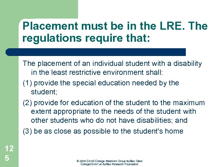 Placement must be in the LRE. The regulations require that: The placement of an