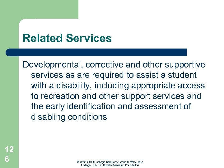 Related Services Developmental, corrective and other supportive services as are required to assist a