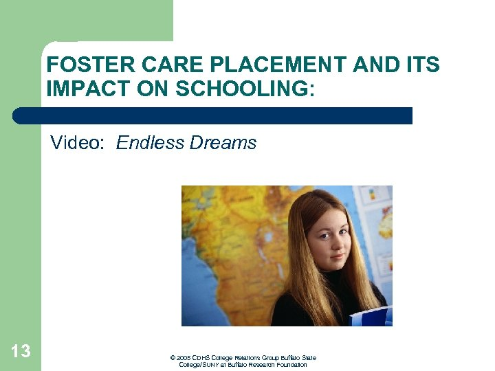 FOSTER CARE PLACEMENT AND ITS IMPACT ON SCHOOLING: Video: Endless Dreams 13 © 2005