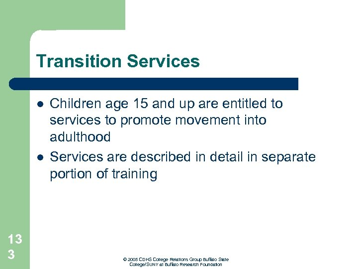 Transition Services l l 13 3 Children age 15 and up are entitled to