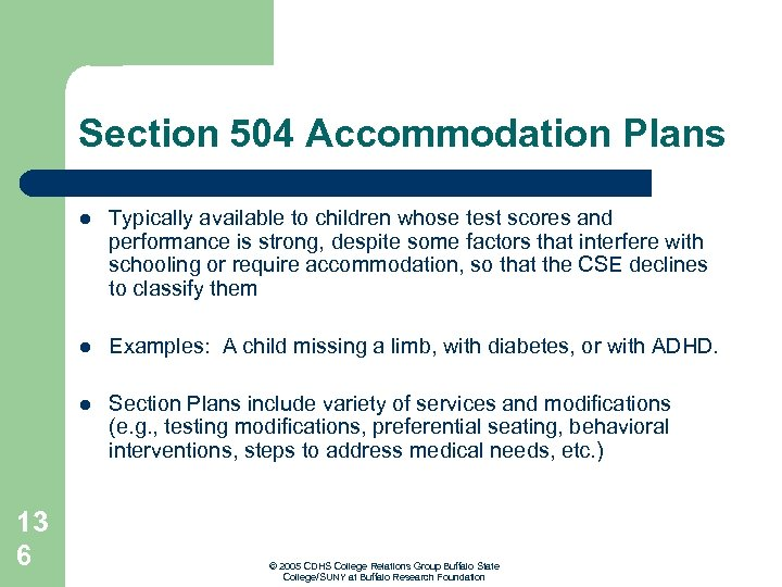 Section 504 Accommodation Plans l l Examples: A child missing a limb, with diabetes,