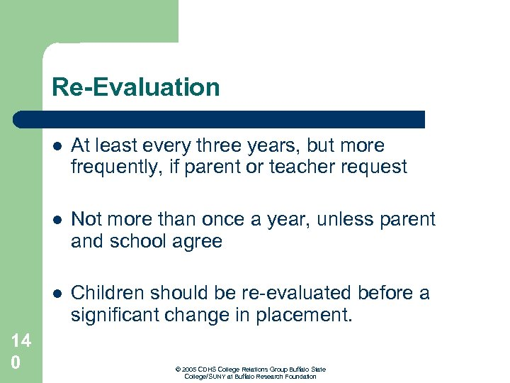 Re-Evaluation l l Not more than once a year, unless parent and school agree
