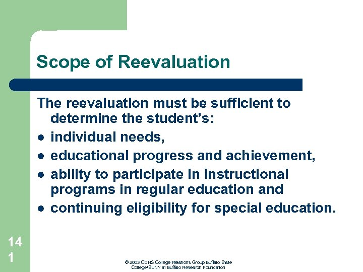 Scope of Reevaluation The reevaluation must be sufficient to determine the student's: l individual