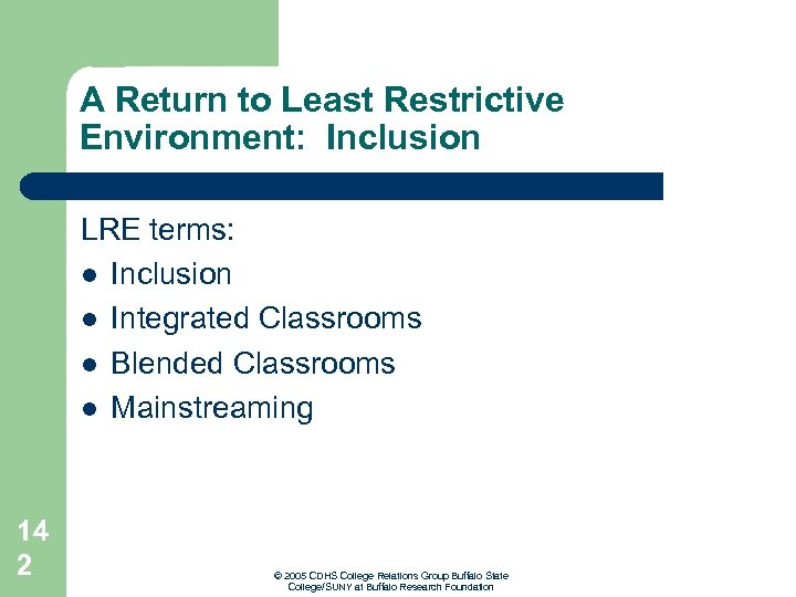 A Return to Least Restrictive Environment: Inclusion LRE terms: l Inclusion l Integrated Classrooms