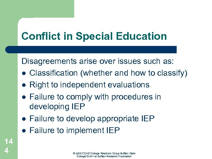 Conflict in Special Education Disagreements arise over issues such as: l Classification (whether and