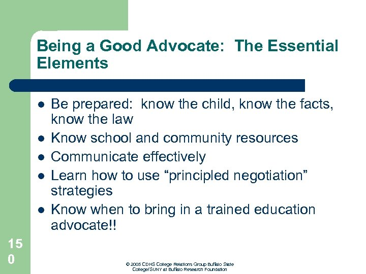 Being a Good Advocate: The Essential Elements l l l 15 0 Be prepared: