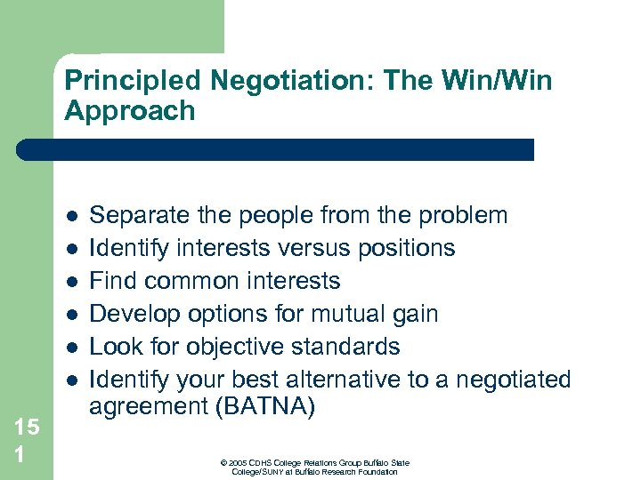 Principled Negotiation: The Win/Win Approach l l l 15 1 Separate the people from