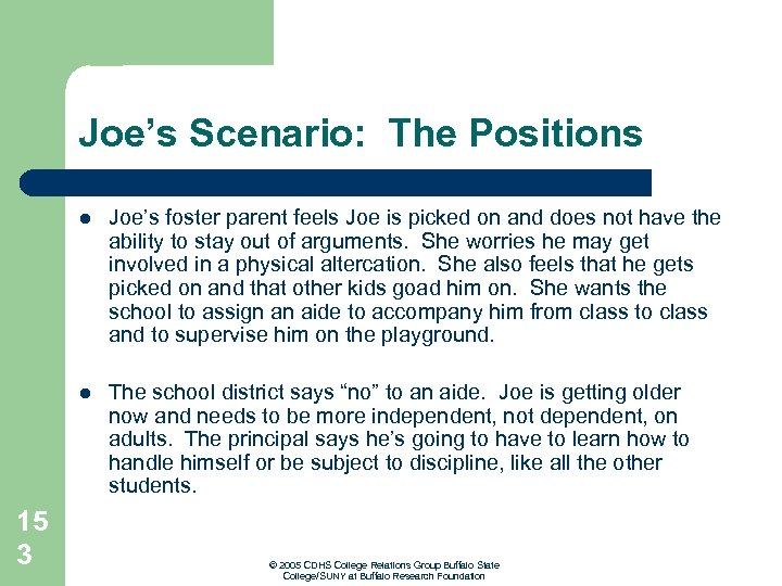 Joe's Scenario: The Positions l l 15 3 Joe's foster parent feels Joe is