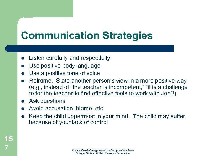 Communication Strategies l l l l 15 7 Listen carefully and respectfully Use positive