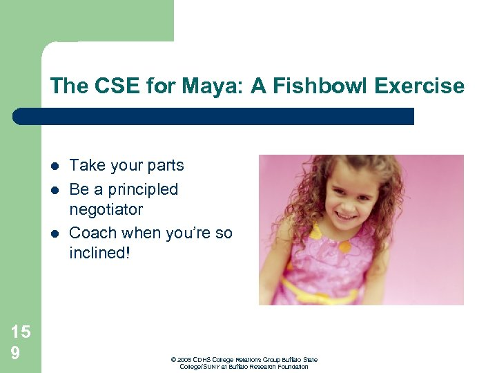 The CSE for Maya: A Fishbowl Exercise l l l 15 9 Take your